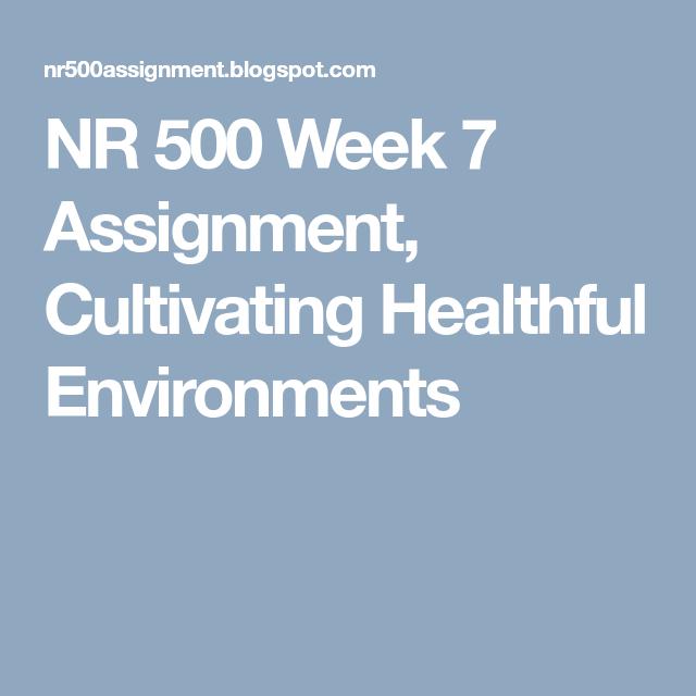 NR500 Week 7 Cultivating Healthful Environments