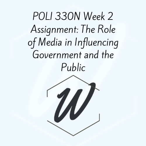 POLI 330N Week 2 Assignment: The Role of Media in Influencing Government and the Public