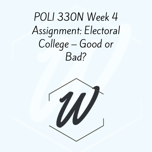 POLI 330N Week 4 Assignment: Electoral College – Good or Bad?
