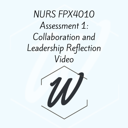 NURS FPX 4010 Assessment 1: Collaboration and Leadership Reflection Video