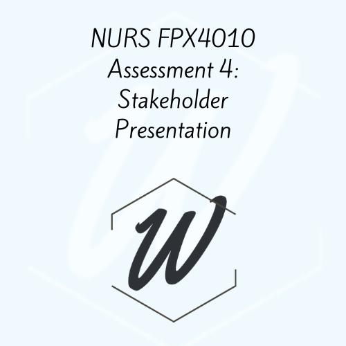 NURS FPX 4010 Assessment 4: Stakeholder Presentation