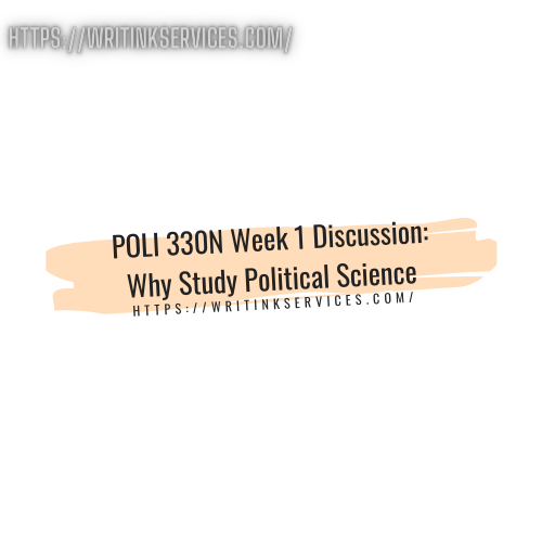 POLI 330N Week 1 Discussion: Why Study Political Science