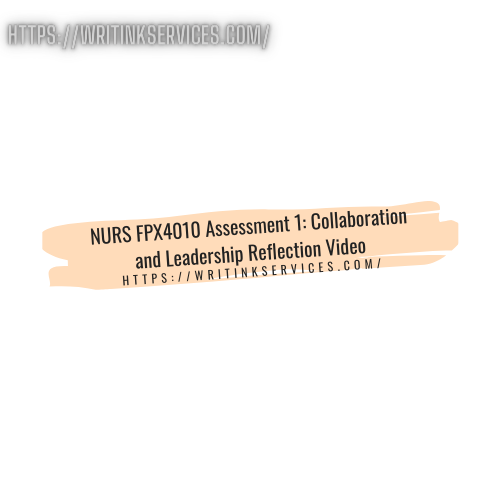 NURS FPX4010 Assessment 1: Collaboration and Leadership Reflection Video