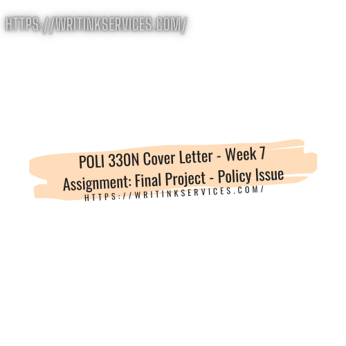 POLI 330N Cover Letter - Week 7 Assignment: Final Project - Policy Issue