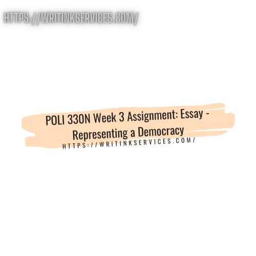 POLI 330N Week 3 Assignment: Essay - Representing a Democracy