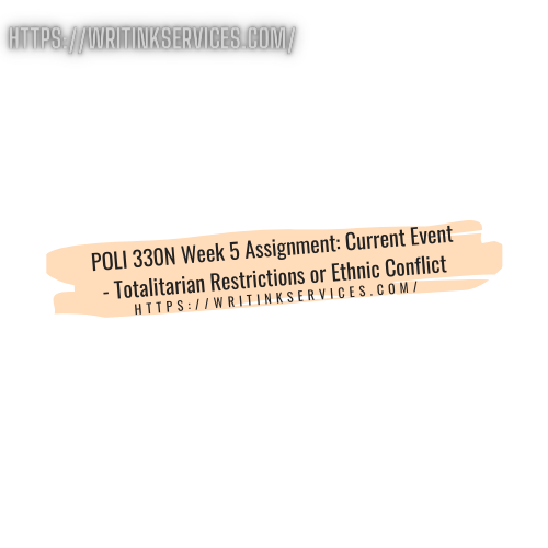 POLI 330N Week 5 Assignment: Current Event - Totalitarian Restrictions or Ethnic Conflict