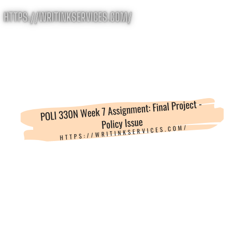 POLI 330N Week 7 Assignment: Final Project - Policy Issue
