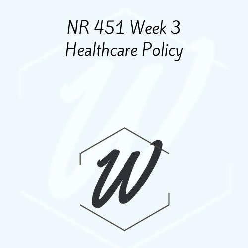 NR 451 Week 3 Healthcare Policy