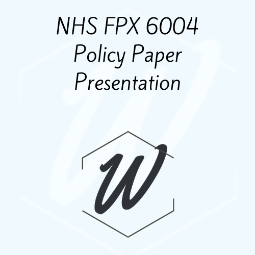 NHS FPX 6004 Policy Paper Presentation