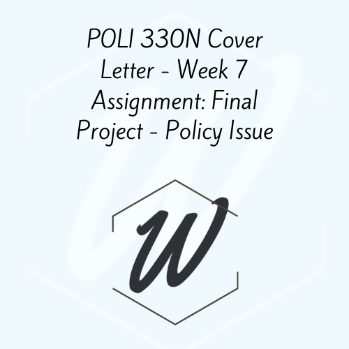 POLI 330N Cover Letter – Week 7 Assignment: Final Project – Policy Issue