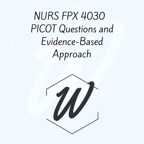 NURS FPX 4030 PICOT Questions and Evidence-Based Approach