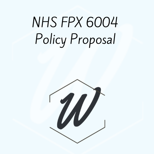 NHS FPX 6004 Policy Proposal