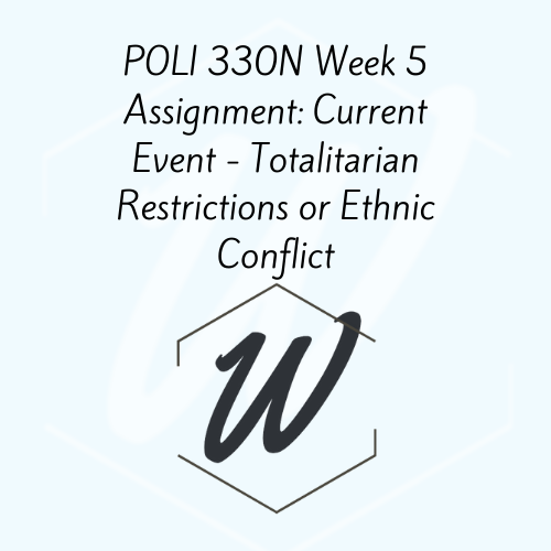 POLI 330N Week 5 Assignment: Current Event – Totalitarian Restrictions or Ethnic Conflict