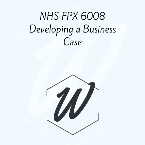 NHS FPX 6008 Developing a Business Case