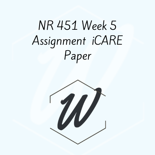 NR 451 Week 5 Assignment  iCARE Paper