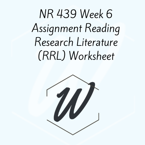 NR 439 Week 6 Assignment Reading Research Literature (RRL) Worksheet