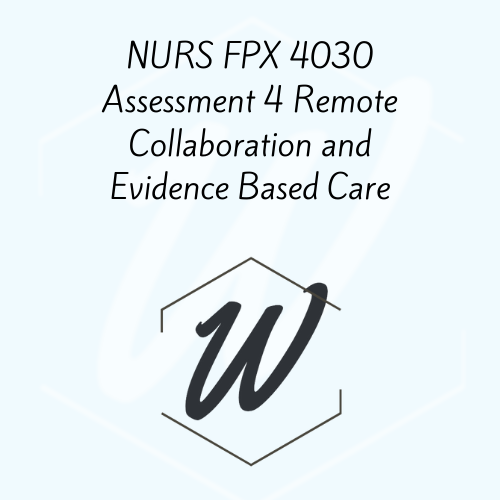 NURS FPX 4030 Assessment 4 Remote Collaboration and Evidence Based Care