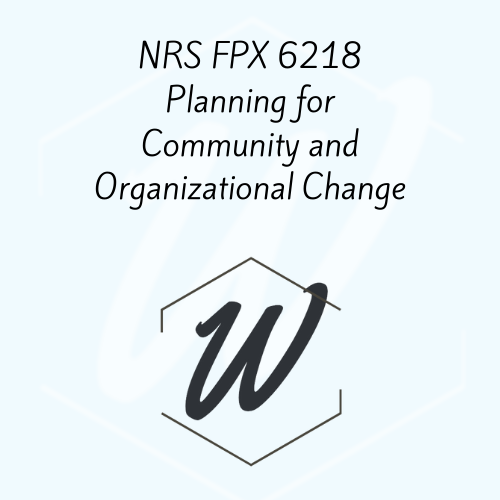 NRS FPX 6218 Planning for Community and Organizational Change