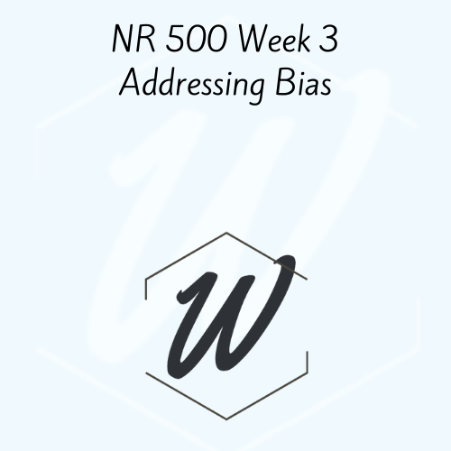 NR 500 Week 3 Addressing Bias