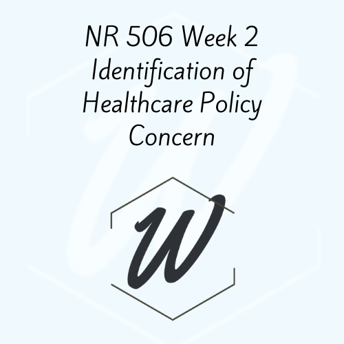 NR 506 Week 2 Identification of Healthcare Policy Concern