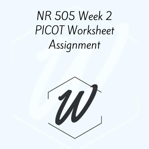 NR 505 Week 2 PICOT Worksheet Assignment