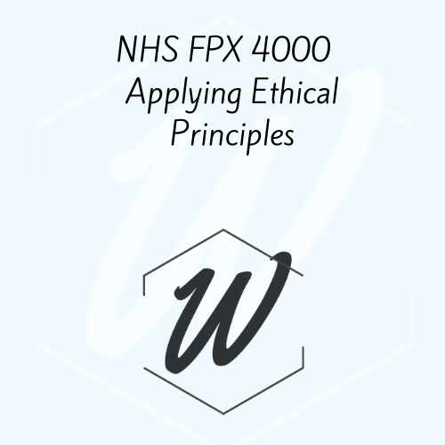 NHS FPX 4000  Applying Ethical Principles