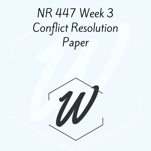 NR 447 Week 3 Conflict Resolution Paper