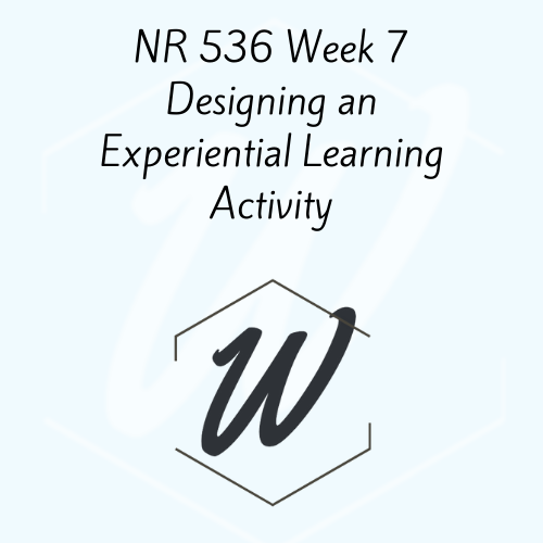 NR 536 Week 7 Designing an Experiential Learning Activity