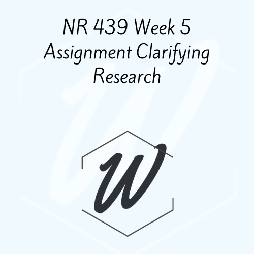 NR 439 Week 5 Assignment Clarifying Research
