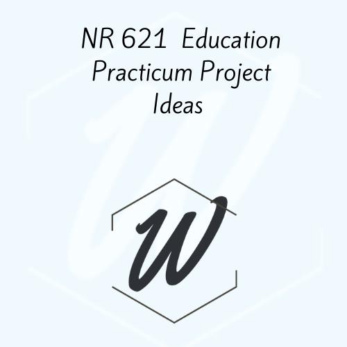 NR 621  Education Practicum Project Ideas