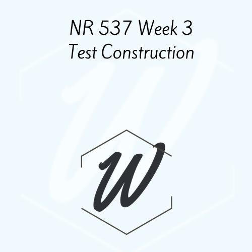 NR 537 Week 3 Test Construction
