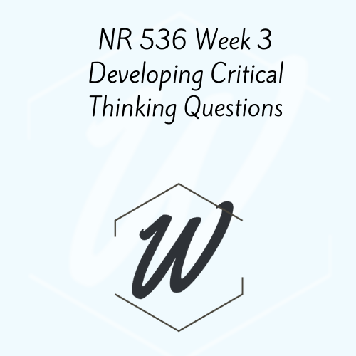 NR 536 Week 3 Developing Critical Thinking Questions
